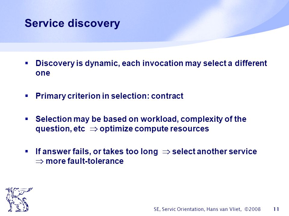 Service discovery Discovery is dynamic, each invocation may select a different one. Primary criterion in selection: contract.