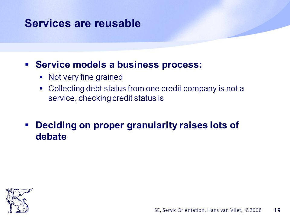 Services are reusable Service models a business process: