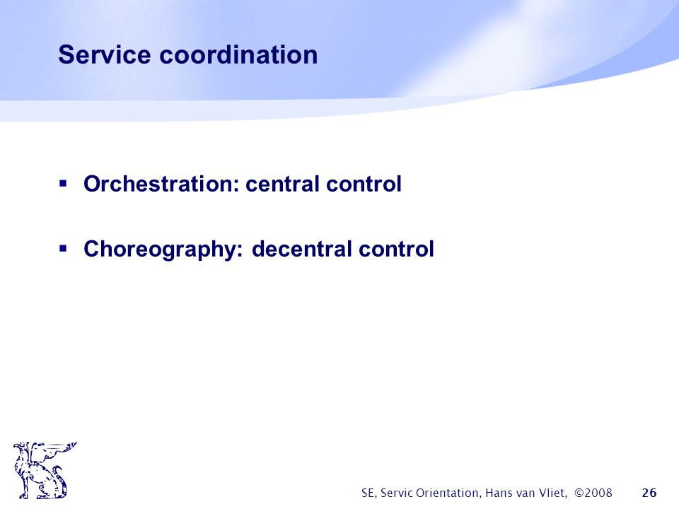 Service coordination Orchestration: central control