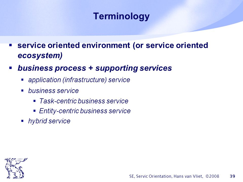 Terminology service oriented environment (or service oriented ecosystem) business process + supporting services.