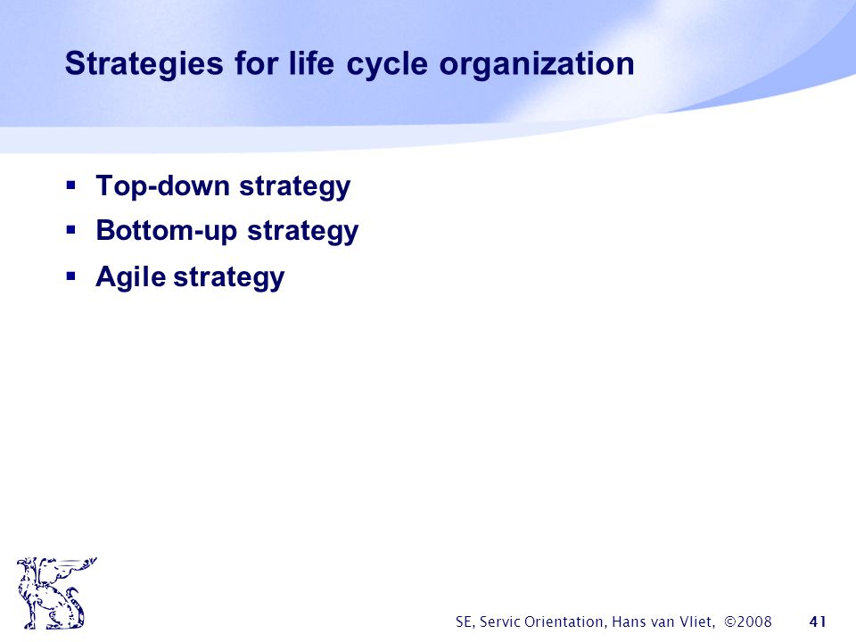Strategies for life cycle organization