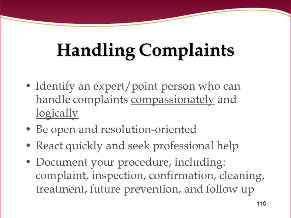 Handling Complaints Identify an expert/point person who can handle complaints compassionately and logically.