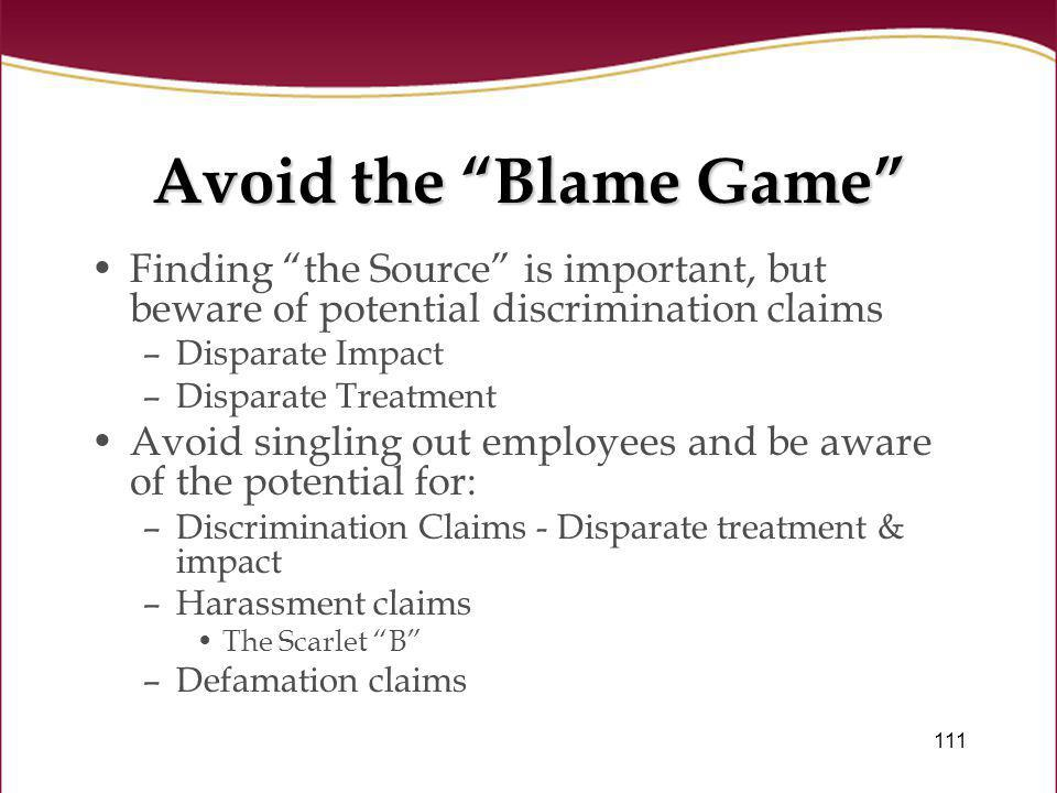 Avoid the Blame Game Finding the Source is important, but beware of potential discrimination claims.