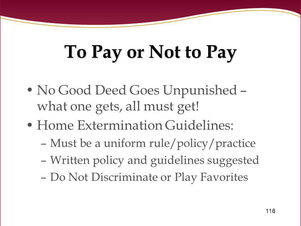 To Pay or Not to Pay No Good Deed Goes Unpunished – what one gets, all must get! Home Extermination Guidelines: