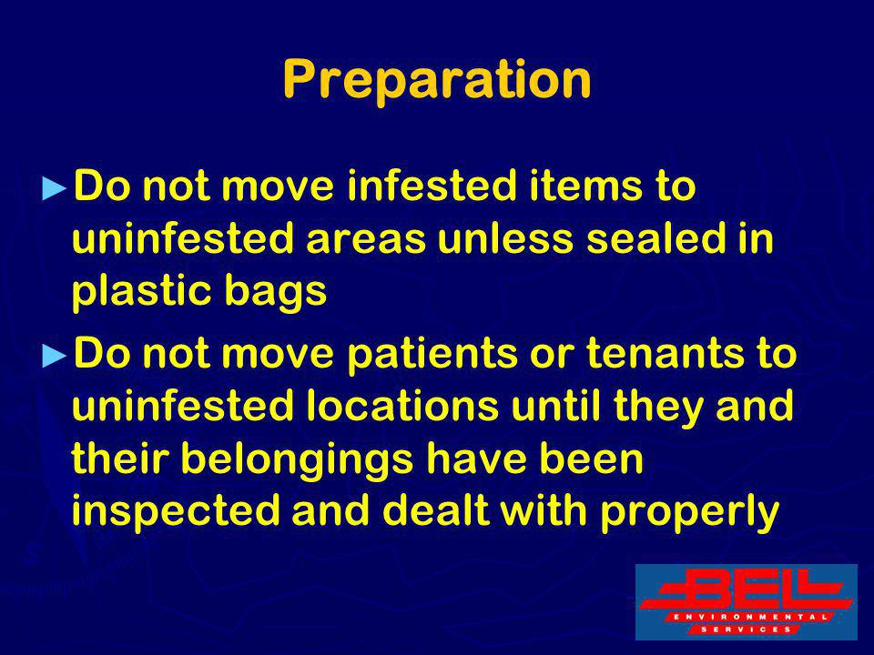 Preparation Do not move infested items to uninfested areas unless sealed in plastic bags.