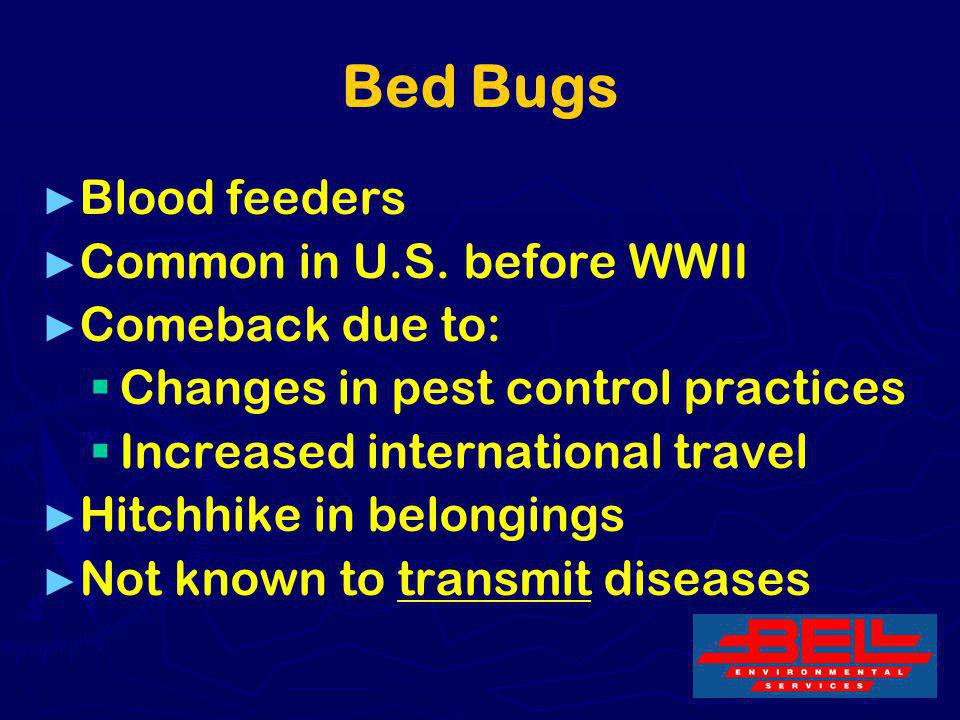 Bed Bugs Blood feeders Common in U.S. before WWII Comeback due to: