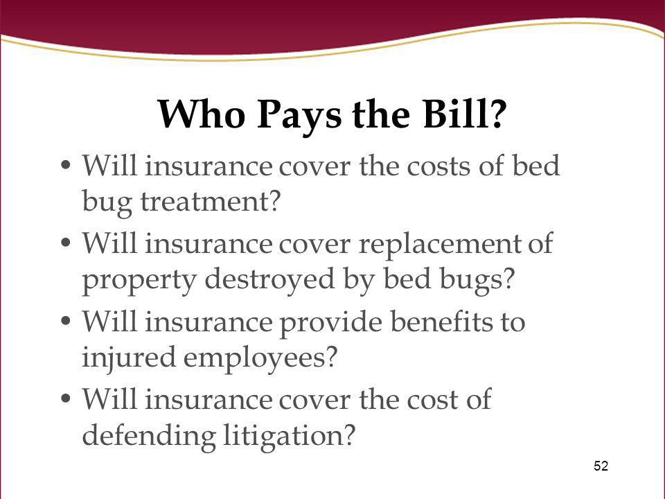 Who Pays the Bill Will insurance cover the costs of bed bug treatment Will insurance cover replacement of property destroyed by bed bugs
