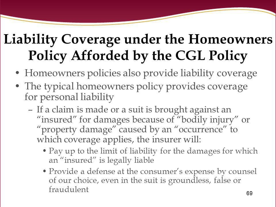 Liability Coverage under the Homeowners Policy Afforded by the CGL Policy