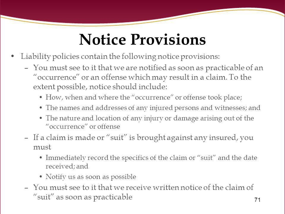 Notice Provisions Liability policies contain the following notice provisions: