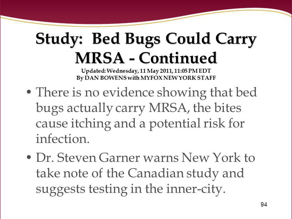 Study: Bed Bugs Could Carry MRSA - Continued Updated: Wednesday, 11 May 2011, 11:05 PM EDT By DAN BOWENS with MYFOX NEW YORK STAFF