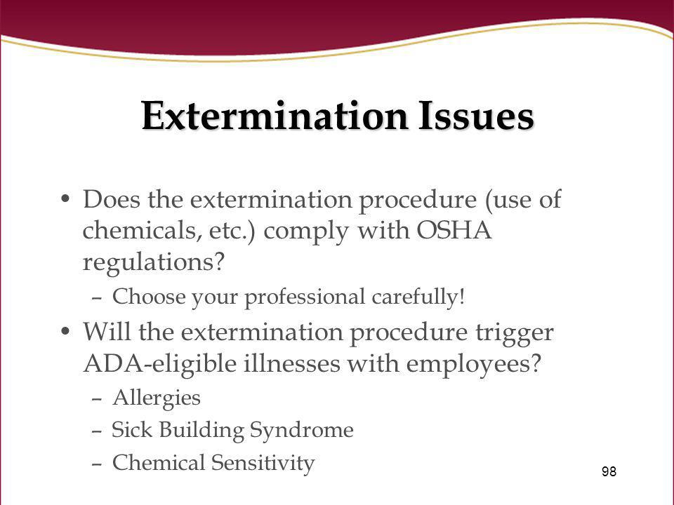 Extermination Issues Does the extermination procedure (use of chemicals, etc.) comply with OSHA regulations