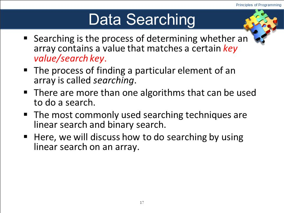 Data Searching Searching is the process of determining whether an array contains a value that matches a certain key value/search key.