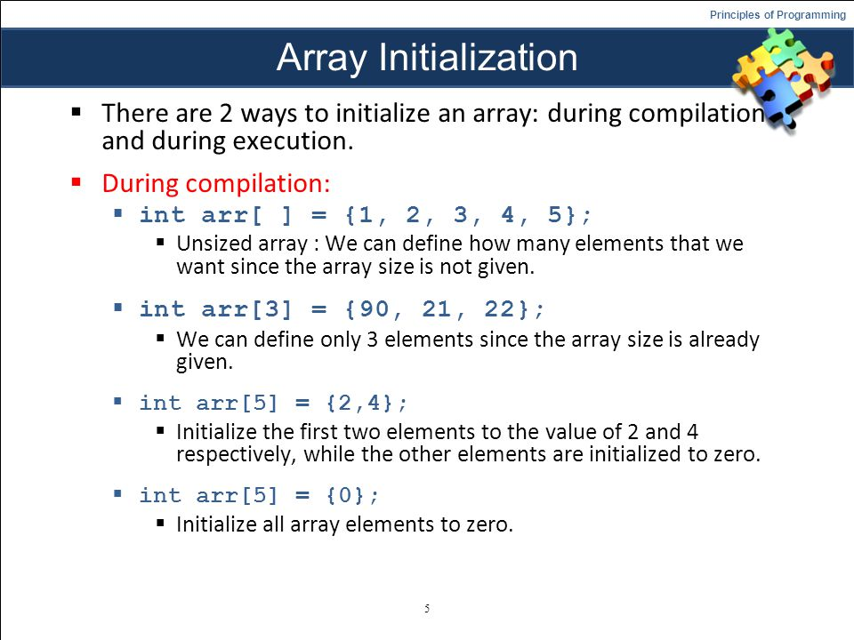 Array Initialization There are 2 ways to initialize an array: during compilation and during execution.