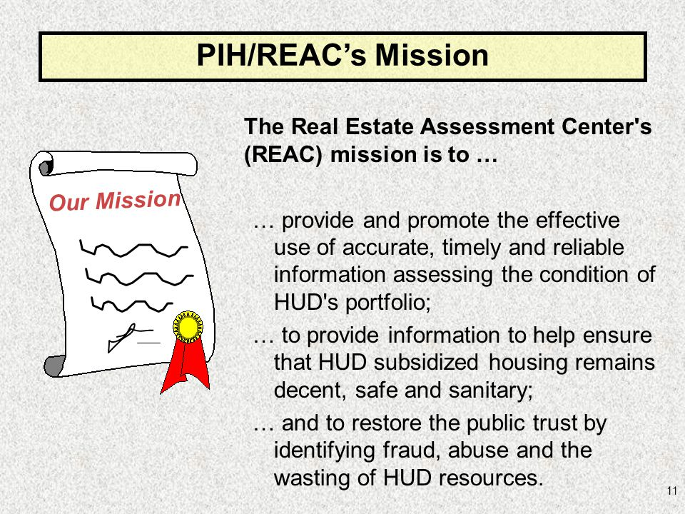 PIH/REAC's Mission The Real Estate Assessment Center s (REAC) mission is to …