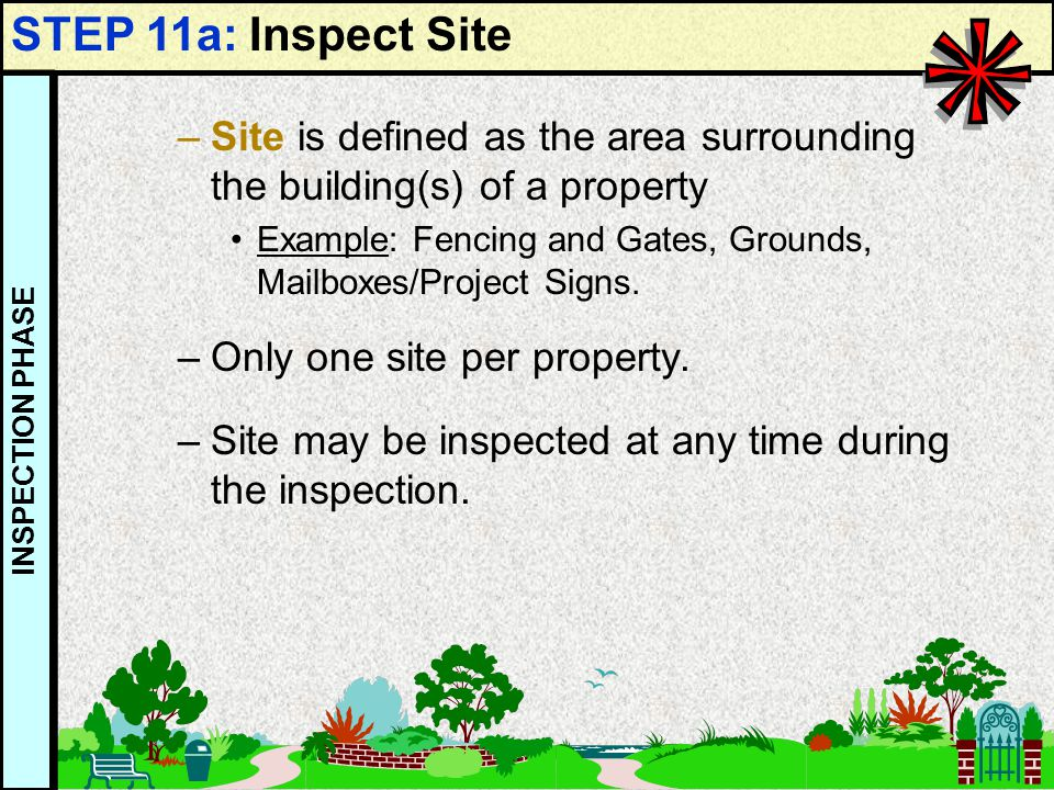 STEP 11a: Inspect Site Site is defined as the area surrounding the building(s) of a property.