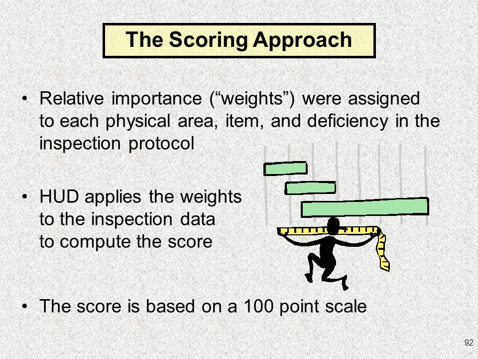 The Scoring Approach Relative importance ( weights ) were assigned to each physical area, item, and deficiency in the inspection protocol.