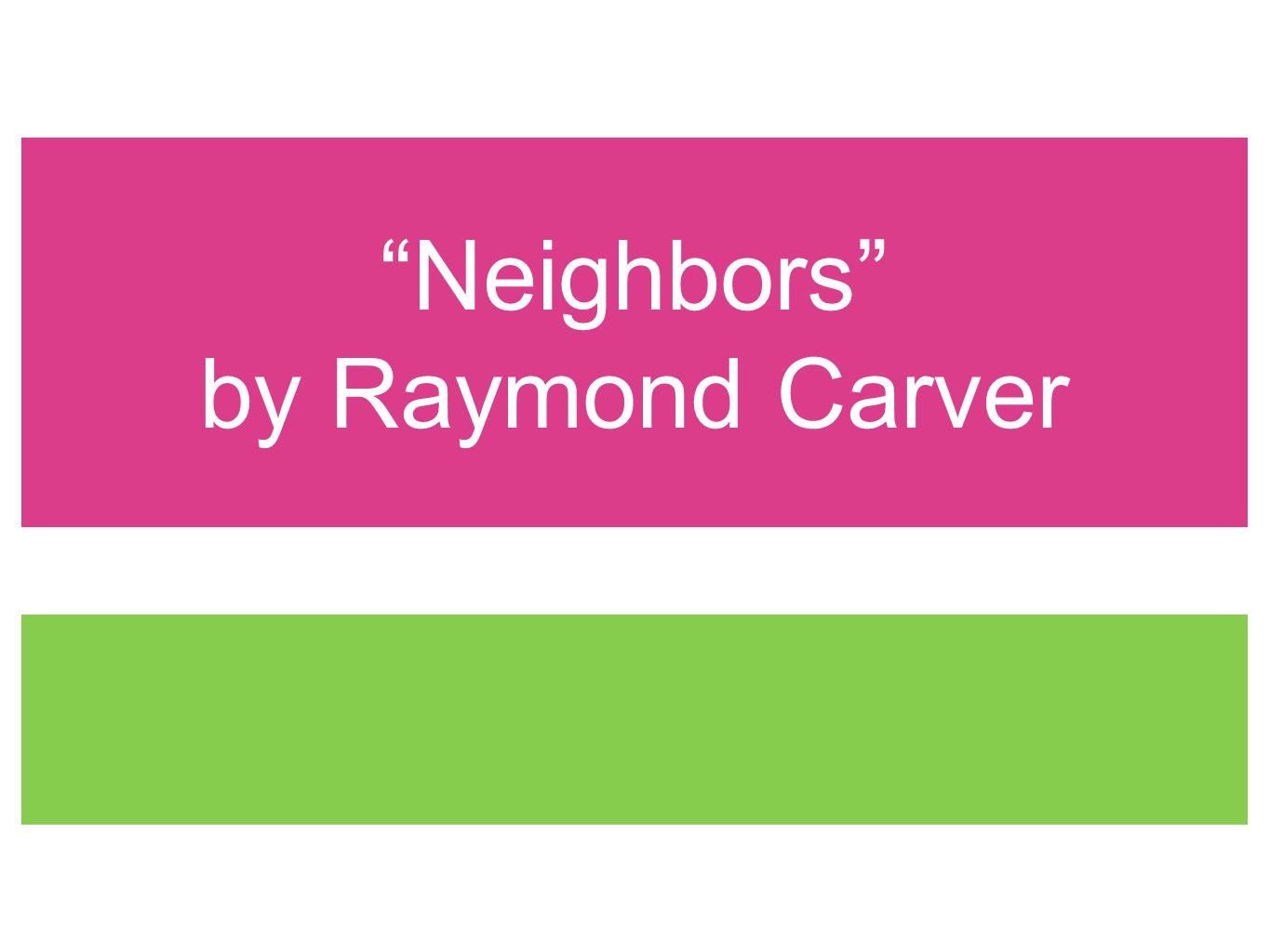 Neighbors by Raymond Carver