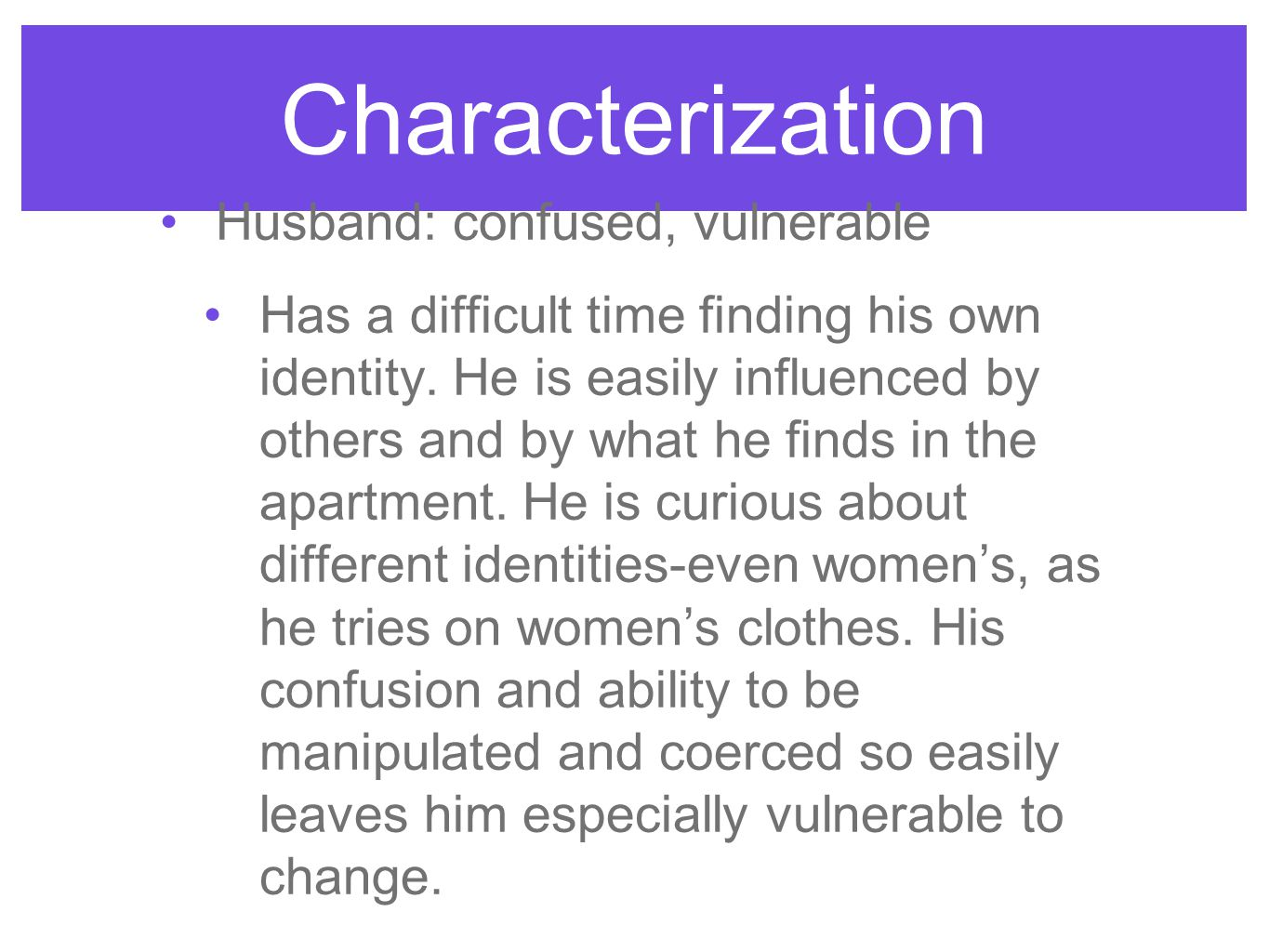 Characterization Husband: confused, vulnerable