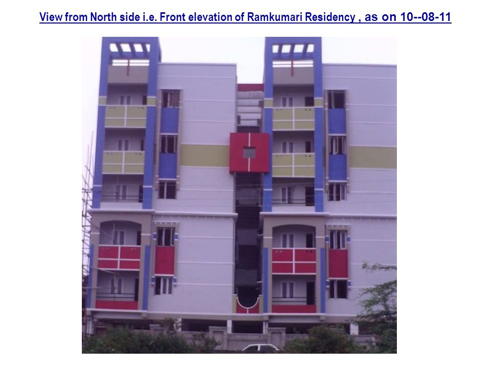 View from North side i.e. Front elevation of Ramkumari Residency , as on 10--08-11