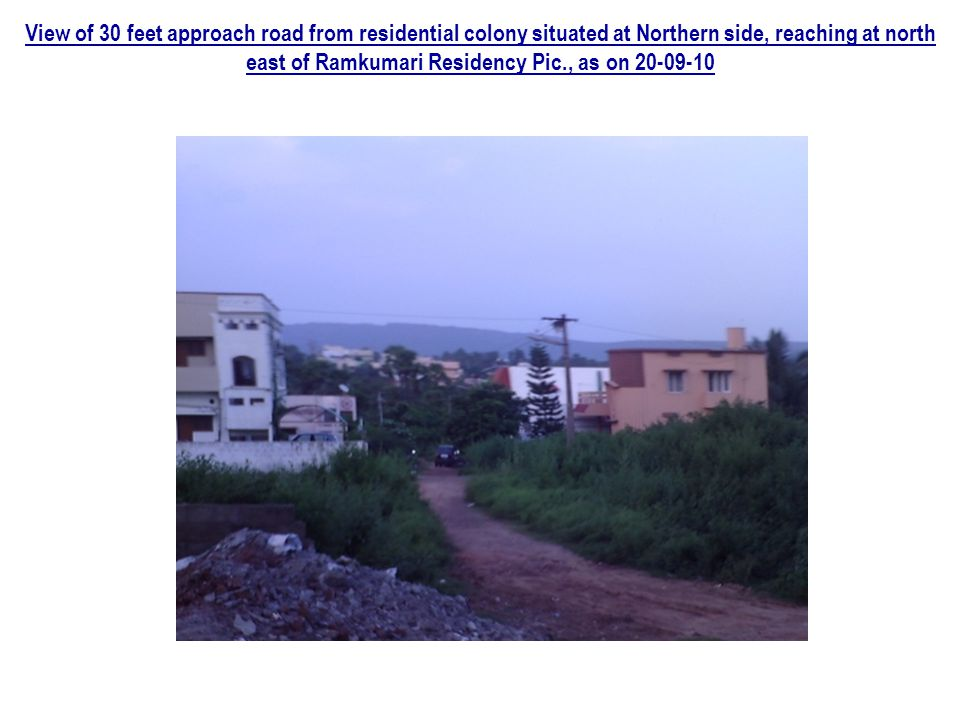 View of 30 feet approach road from residential colony situated at Northern side, reaching at north east of Ramkumari Residency Pic., as on 20-09-10