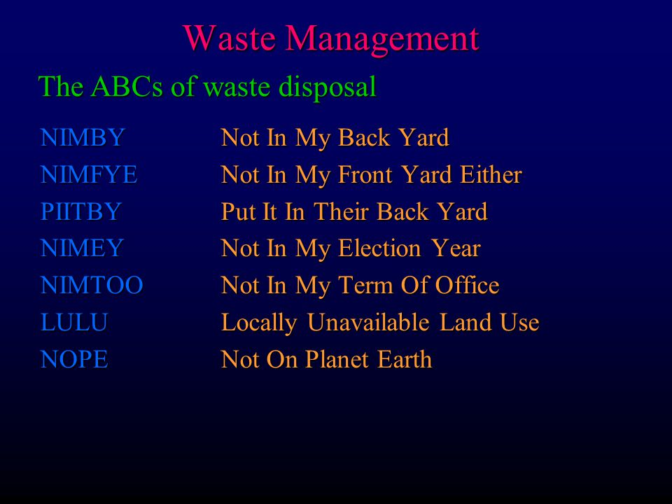 Waste Management The ABCs of waste disposal NIMBY Not In My Back Yard