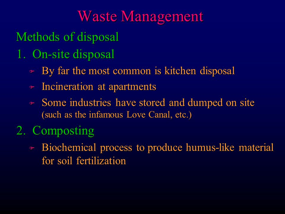 Waste Management Methods of disposal 1. On-site disposal 2. Composting