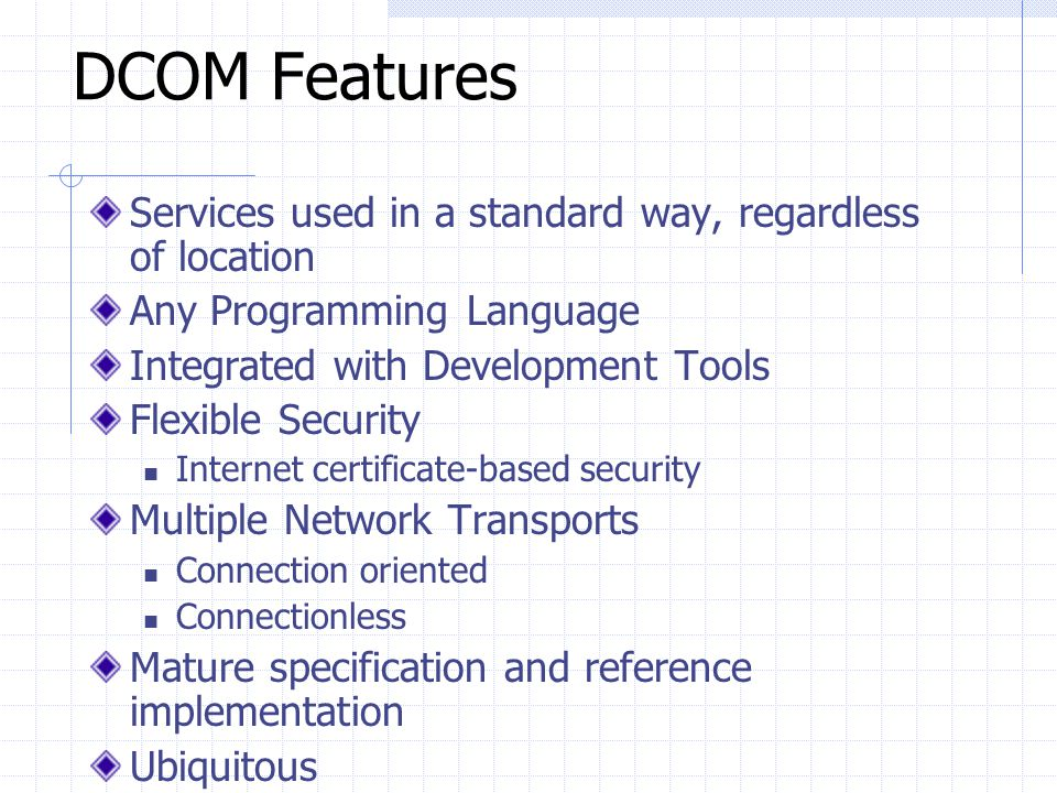 DCOM Features Services used in a standard way, regardless of location