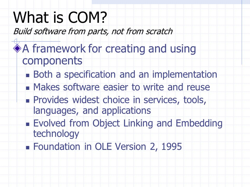 What is COM Build software from parts, not from scratch