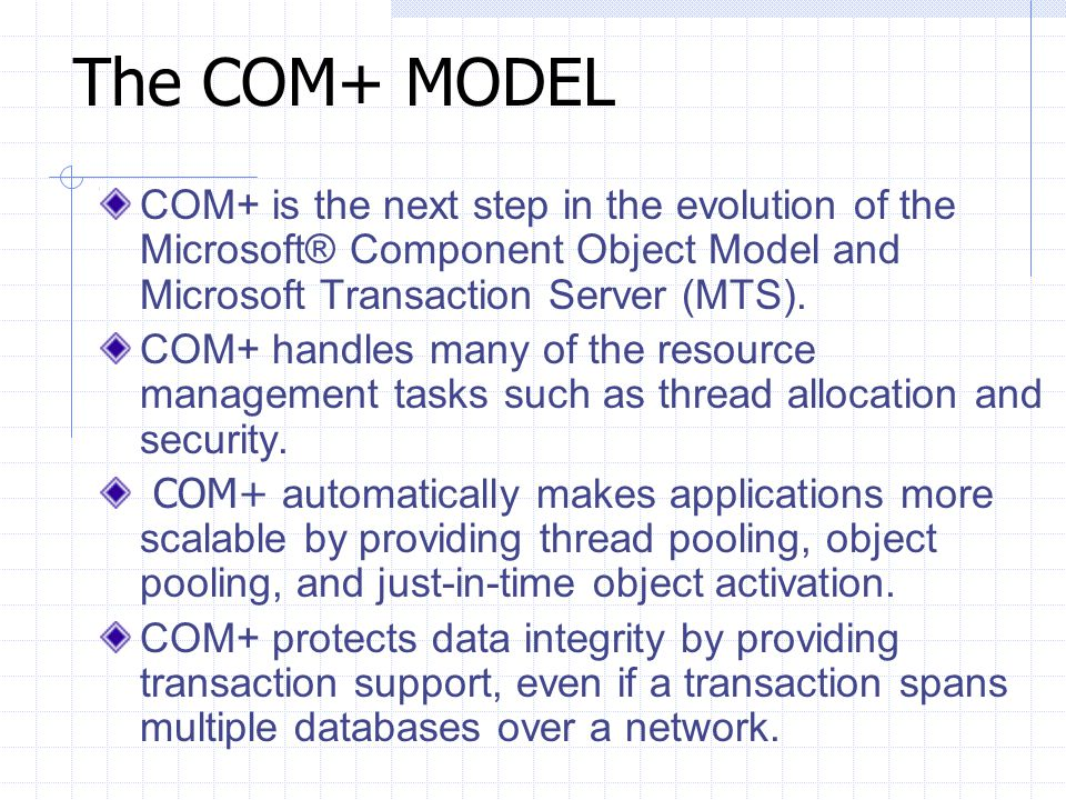 The COM+ MODEL COM+ is the next step in the evolution of the Microsoft® Component Object Model and Microsoft Transaction Server (MTS).