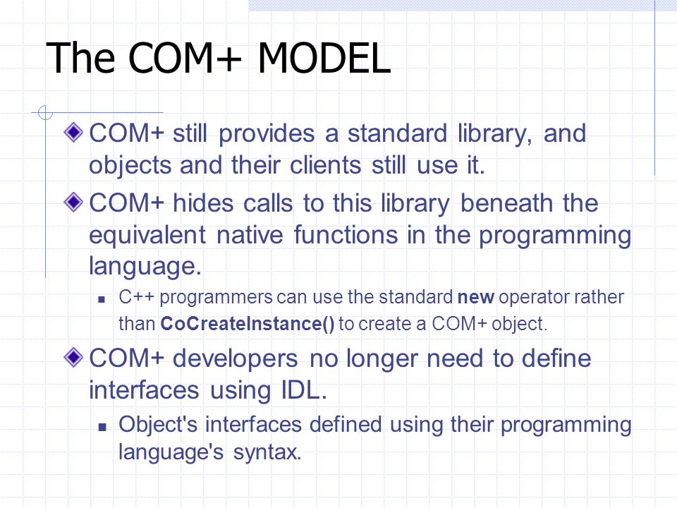The COM+ MODEL COM+ still provides a standard library, and objects and their clients still use it.