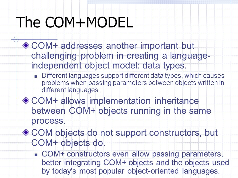 The COM+MODEL COM+ addresses another important but challenging problem in creating a language-independent object model: data types.