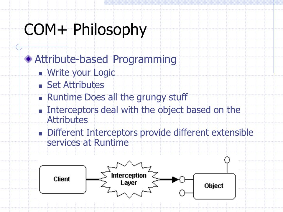 COM+ Philosophy Attribute-based Programming Write your Logic
