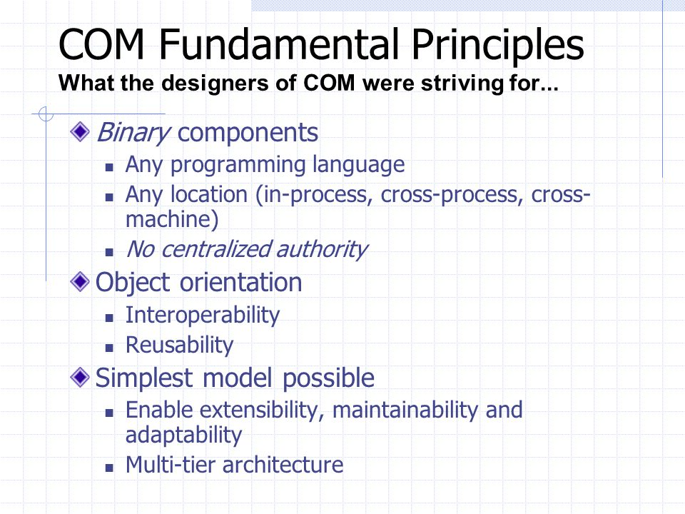 COM Fundamental Principles What the designers of COM were striving for...