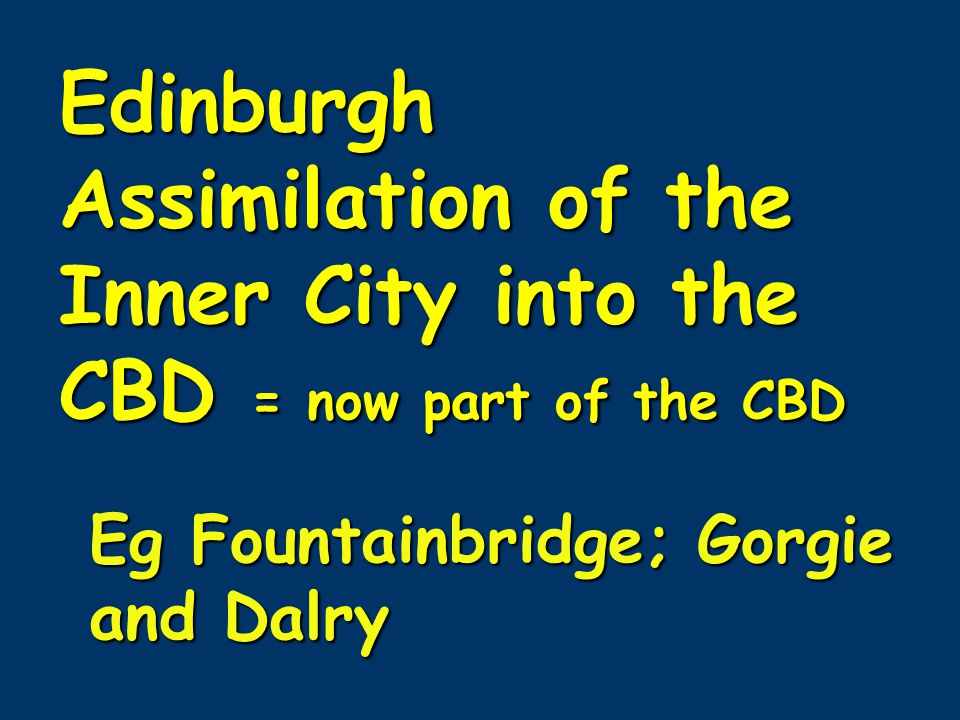 Assimilation of the Inner City into the CBD = now part of the CBD