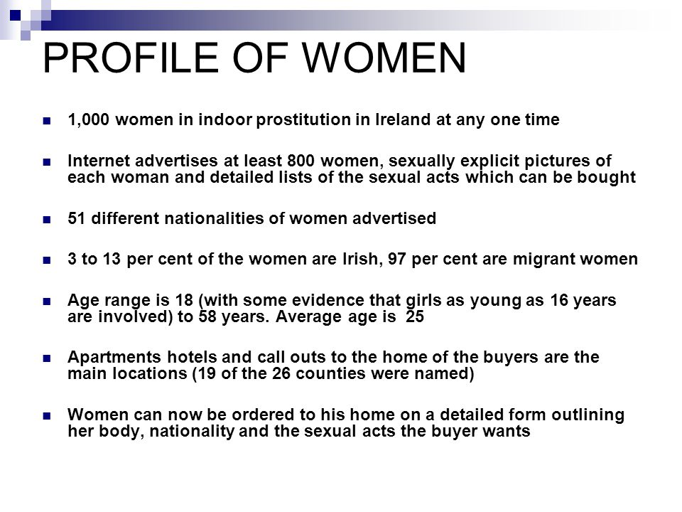 PROFILE OF WOMEN 1,000 women in indoor prostitution in Ireland at any one time.