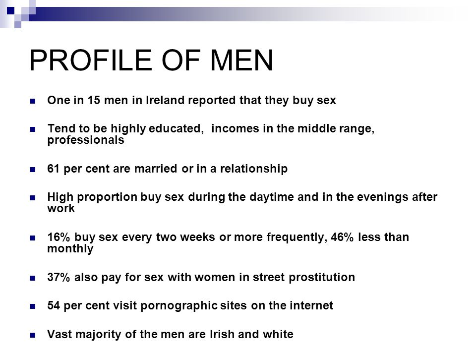PROFILE OF MEN One in 15 men in Ireland reported that they buy sex
