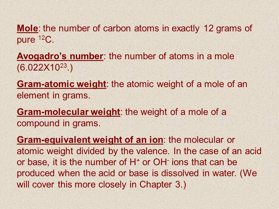 Mole: the number of carbon atoms in exactly 12 grams of pure 12C.