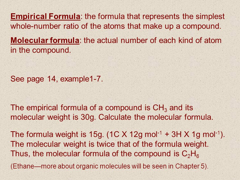 Empirical Formula: the formula that represents the simplest whole-number ratio of the atoms that make up a compound.