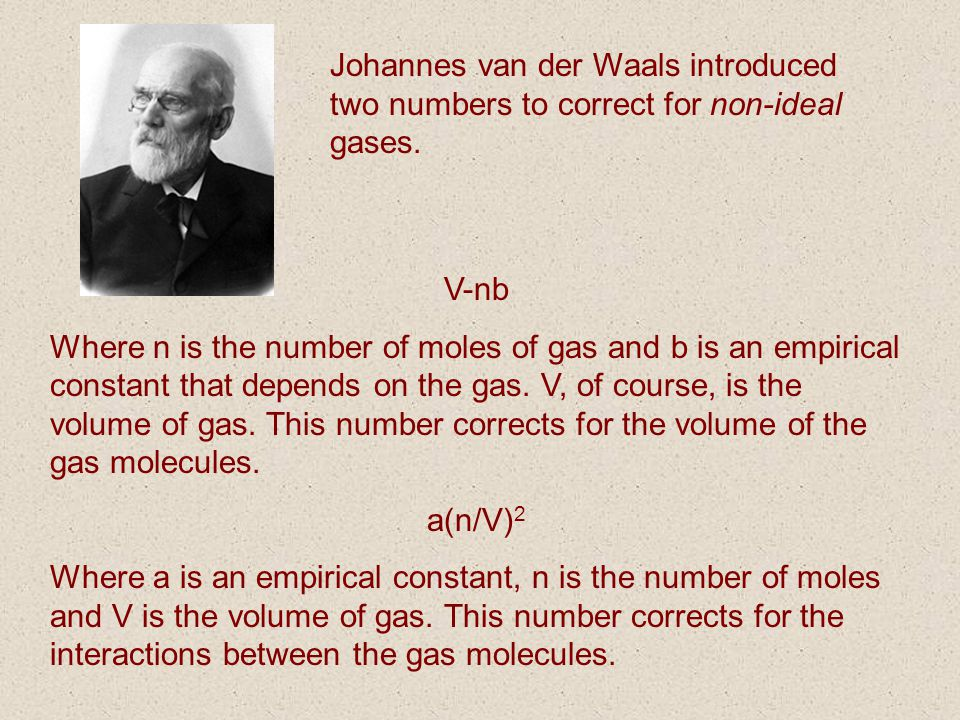 Johannes van der Waals introduced two numbers to correct for non-ideal gases.