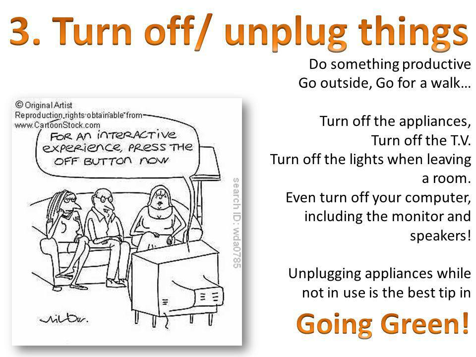 3. Turn off/ unplug things