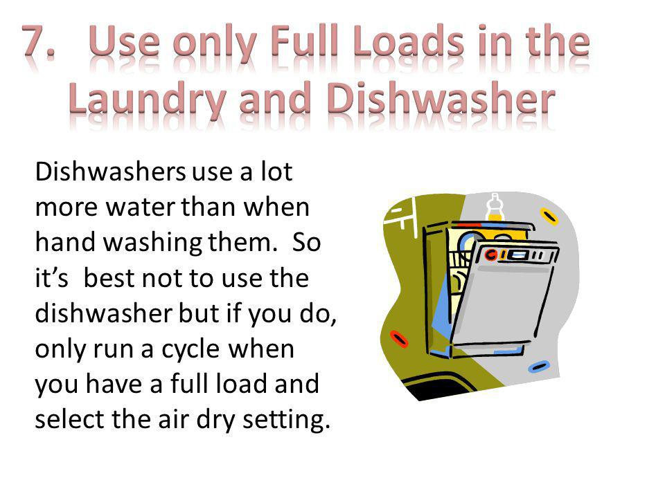 Use only Full Loads in the Laundry and Dishwasher
