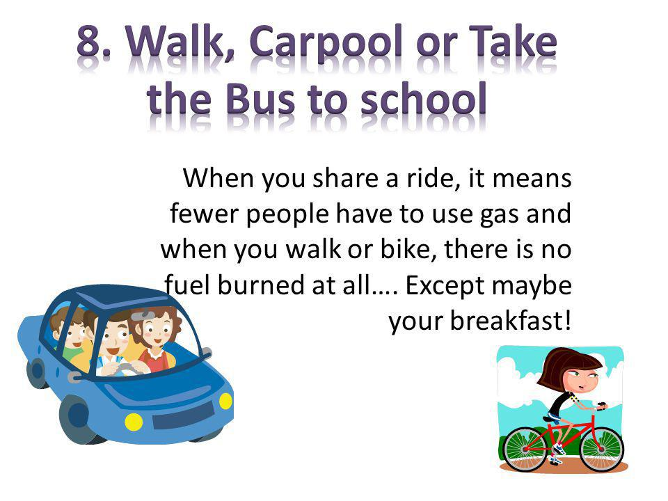 8. Walk, Carpool or Take the Bus to school