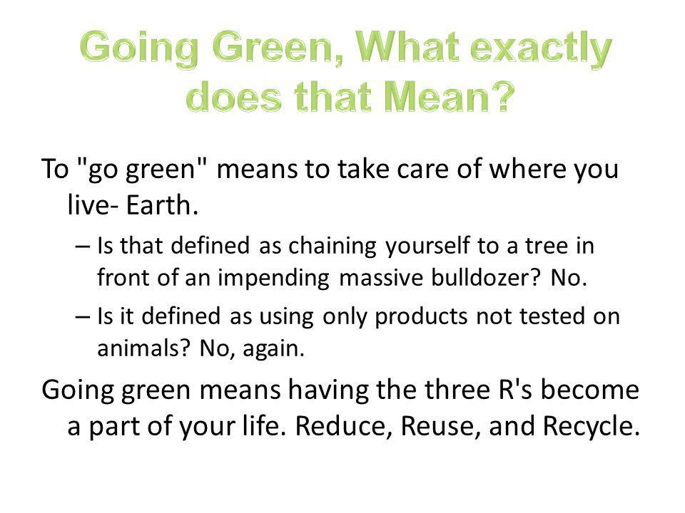 Going Green, What exactly