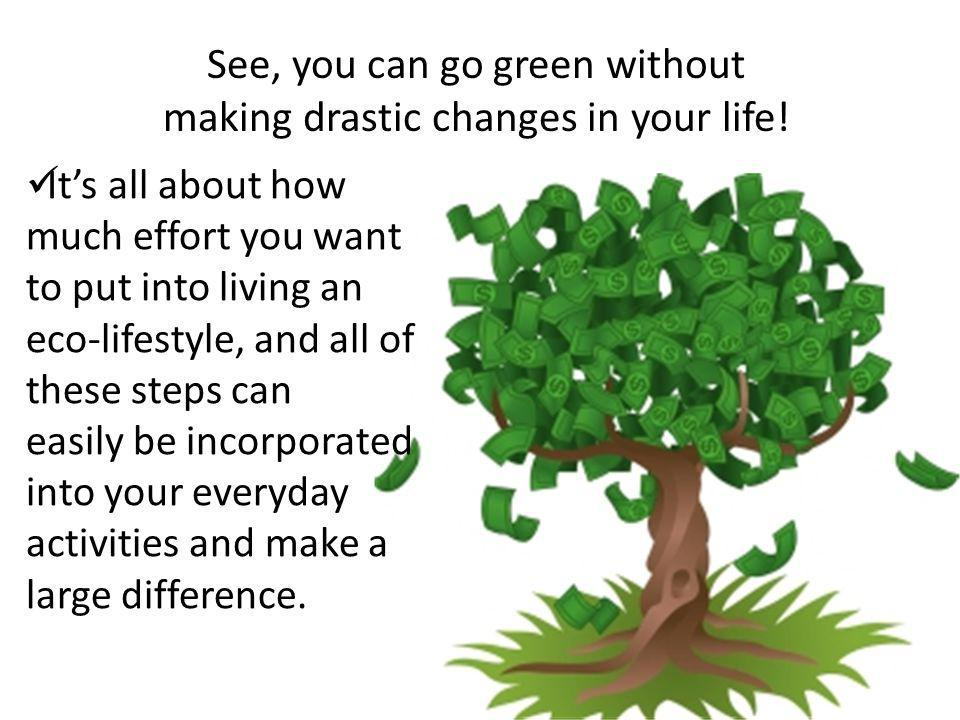 See, you can go green without making drastic changes in your life!