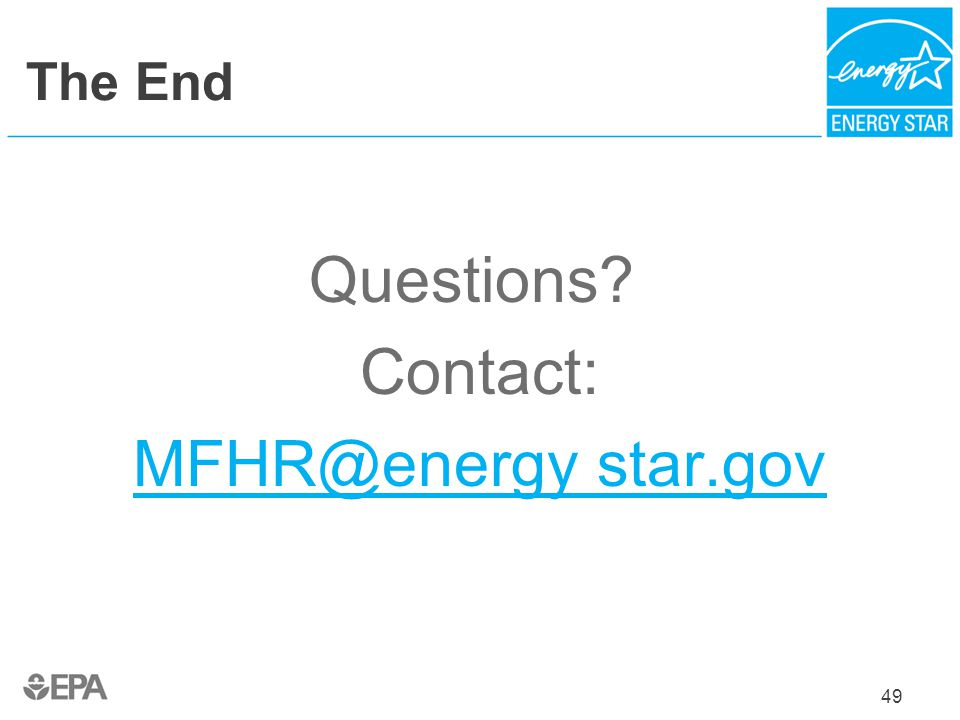Contact: MFHR@energy star.gov The End Questions