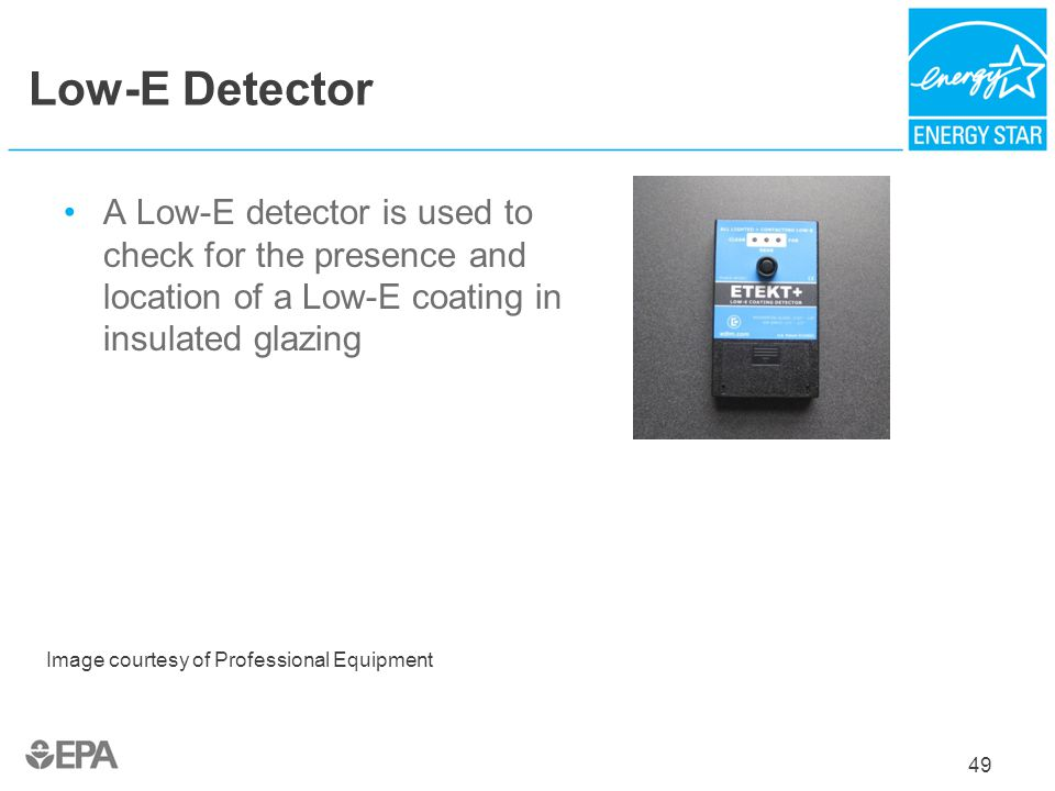 Low-E Detector A Low-E detector is used to check for the presence and location of a Low-E coating in insulated glazing.