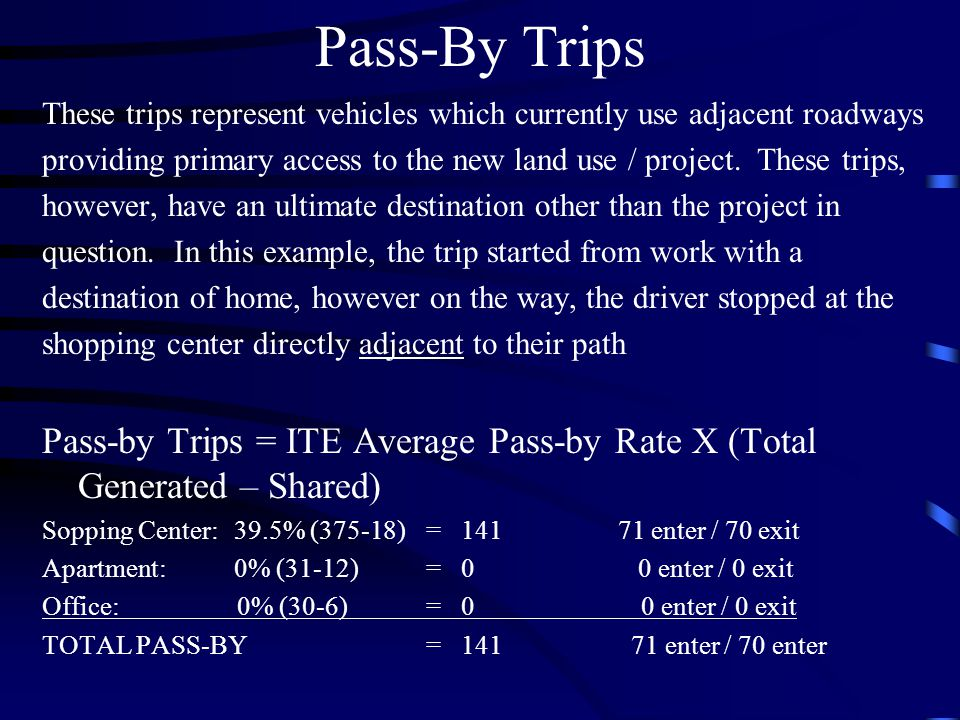 Pass-By Trips These trips represent vehicles which currently use adjacent roadways.