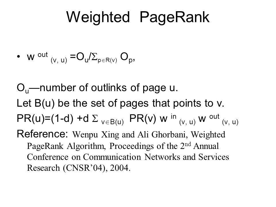 Weighted PageRank w out (v, u) =Ou/pR(v) Op,