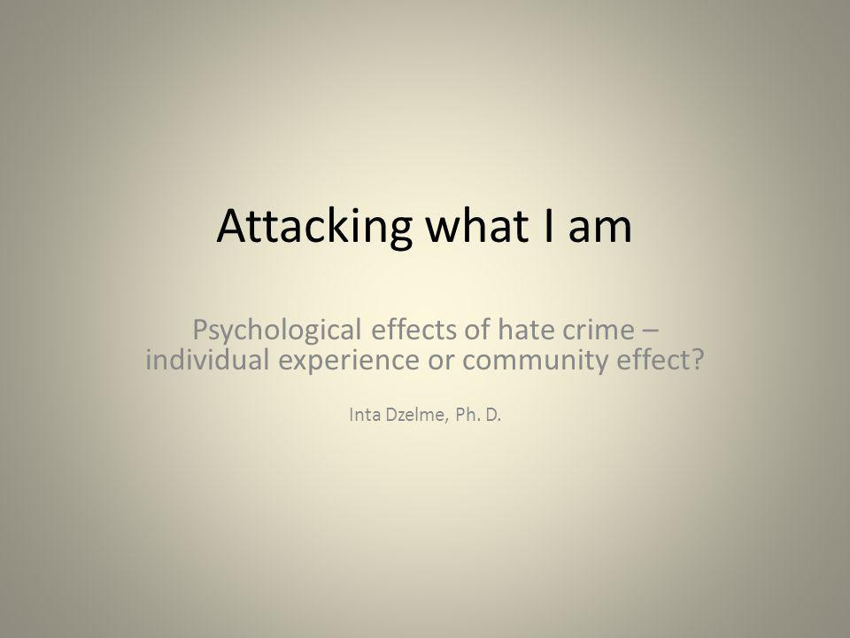Attacking what I am Psychological effects of hate crime – individual experience or community effect