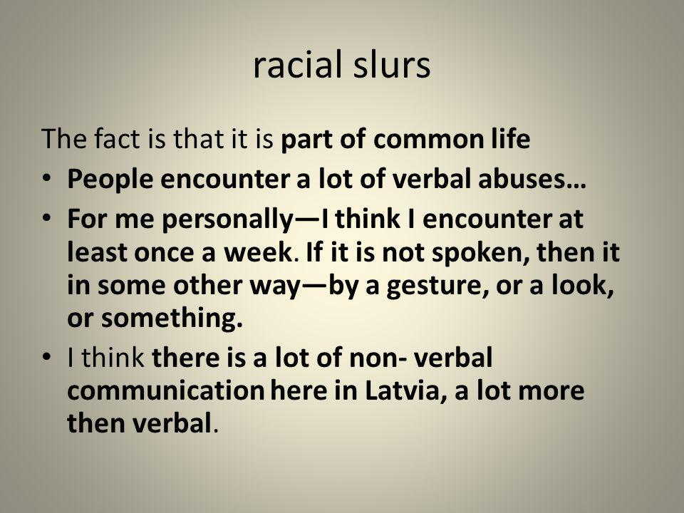 racial slurs The fact is that it is part of common life